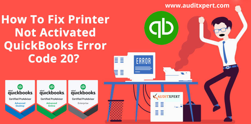 How To Fix Printer Not Activated QuickBooks Error Code 20?