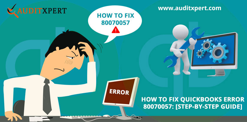 How To Fix QuickBooks Error 80070057: [Step-By-Step Guide]