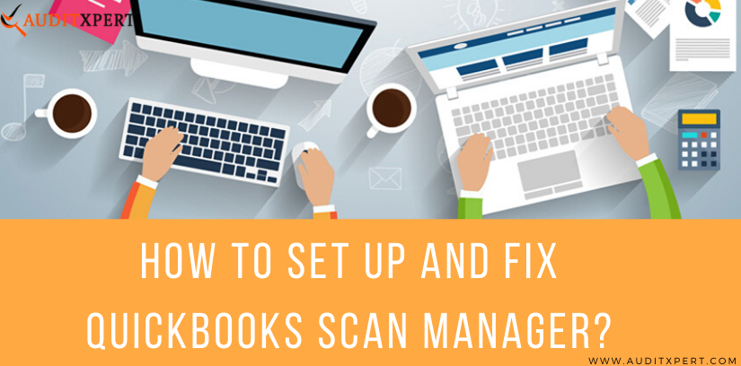 Set Up QuickBooks Scan Manager (Fix Scanning Issue)